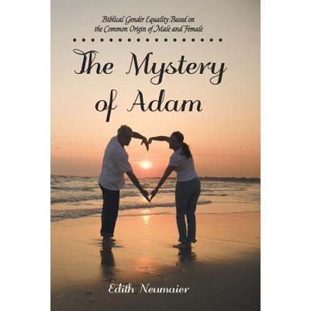 the mystery of adam biblical gender equality based on the common origin of male and female