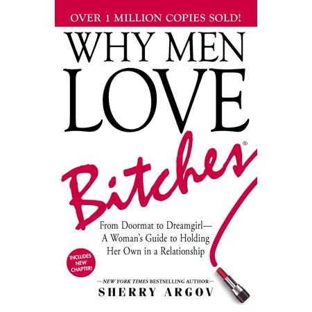 why men love bitches from doormat to dreamgirl a womans guide to holding her own in a relationshi