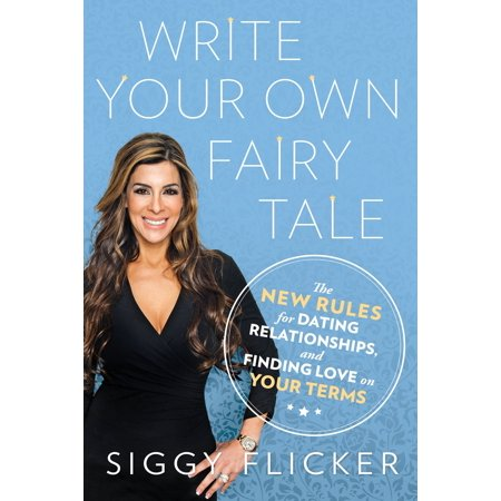 write your own fairy tale the new rules for dating relationships and finding love on your terms