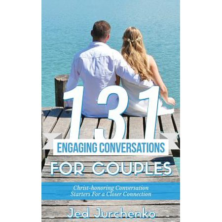 131 engaging conversations for couples christ honoring conversation starters for a closer connecti
