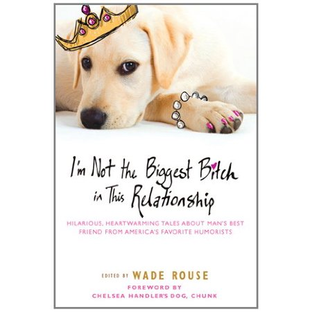 1558856750 565 im not the biggest bitch in this relationship hilarious heartwarming tales about mans best frie