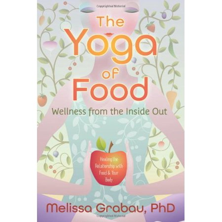 1558922766 10 the yoga of food wellness from the inside out healing the relationship with food your body