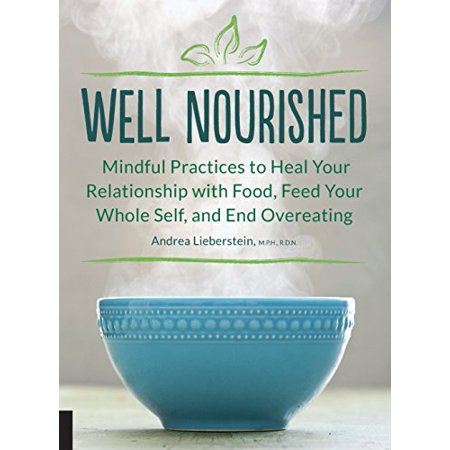 1558970329 156 well nourished mindful practices to heal your relationship with food feed your whole self and en