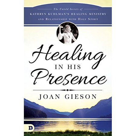 1559028919 822 healing in his presence the untold secrets of kathryn kuhlmans healing ministry and relationship
