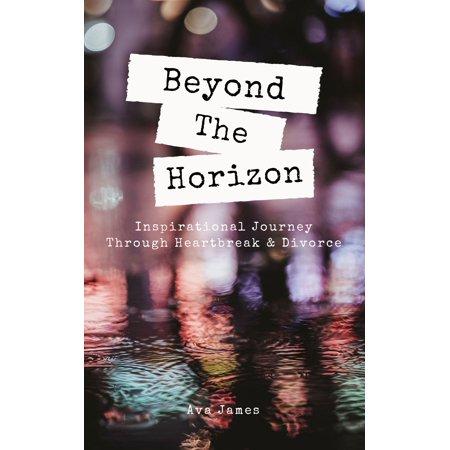 beyond the horizon inspirational journey through heartbreak divorce ebook