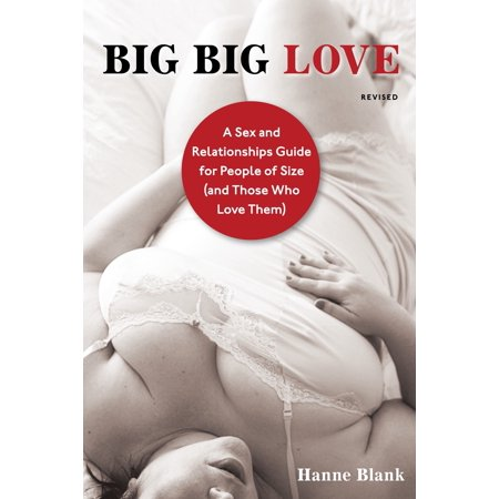 big big love revised a sex and relationships guide for people of size and those who love them