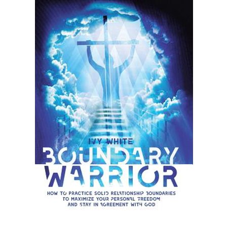 boundary warrior how to practice solid relationship boundaries to maximize your personal freedom a