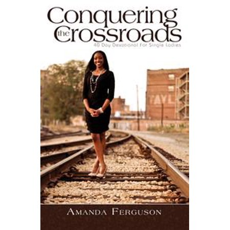 conquering the crossroads 40 day devotional for single ladies ebook