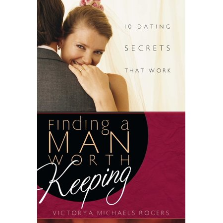 finding a man worth keeping dating secrets that work