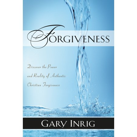 forgiveness discover the power and reality of authentic christian forgiveness