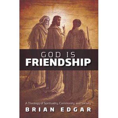 god is friendship a theology of spirituality community and society ebook