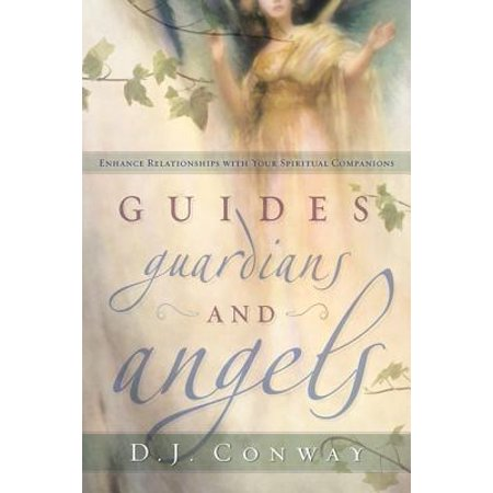 guides guardians and angels enhance relationships with your spiritual companions