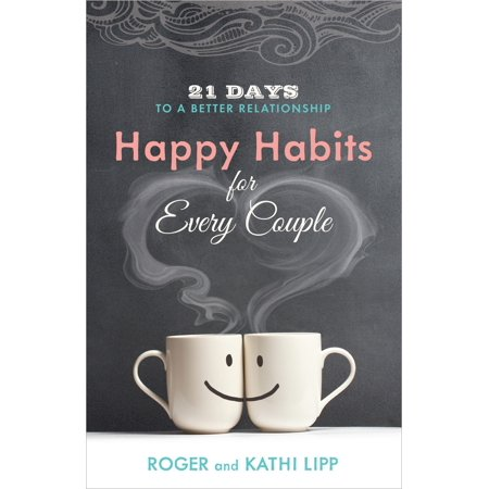 happy habits for every couple 21 days to a better relationship