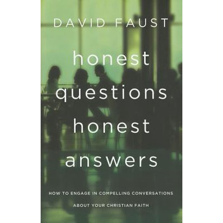 honest questions honest answers how to engage in compelling conversations about your christian fa
