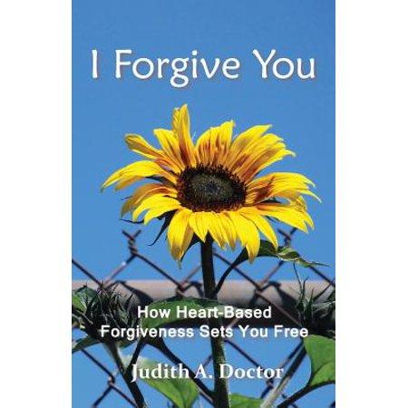i forgive you how heart based forgiveness sets you free