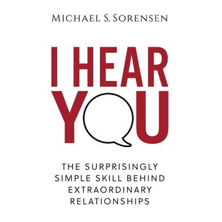 i hear you the surprisingly simple skill behind extraordinary relationships