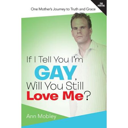 if i tell you im gay will you still love me one mothers journey to truth and grace