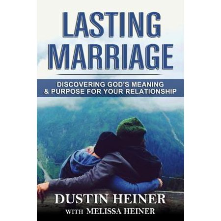 lasting marriage discovering gods meaning and purpose for your marriage
