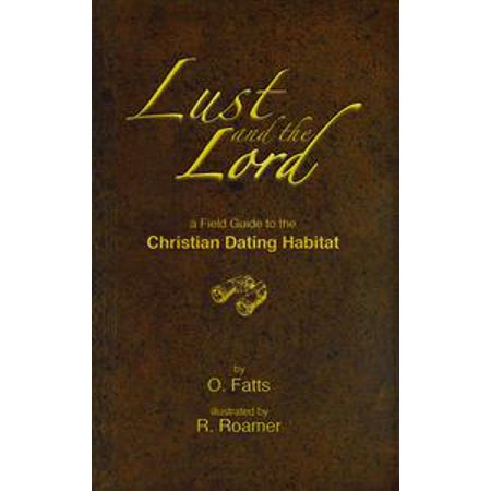 lust and the lord a field guide to the christian dating habitat ebook