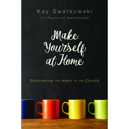 make yourself at home discovering the heart of the church