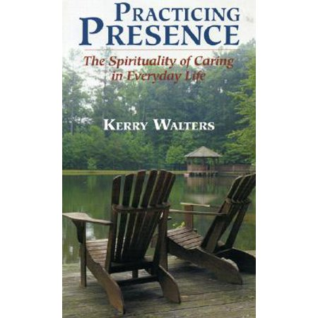 practicing presence the spirituality of caring in everyday life
