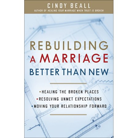 rebuilding a marriage better than new healing the broken places resolving unmet expectations mo