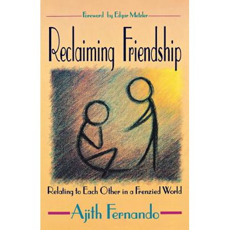 reclaiming friendship relating to each other in a frenzied world