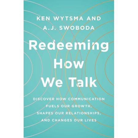 redeeming how we talk discover how communication fuels our growth shapes our relationships and
