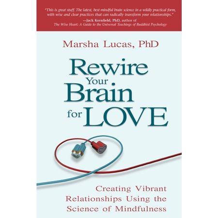 rewire your brain for love creating vibrant relationships using the science of mindfulness