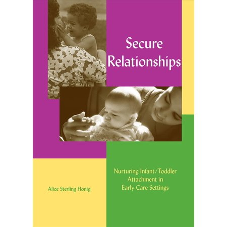 secure relationships nurturing infant toddler attachment in early care settings paperback