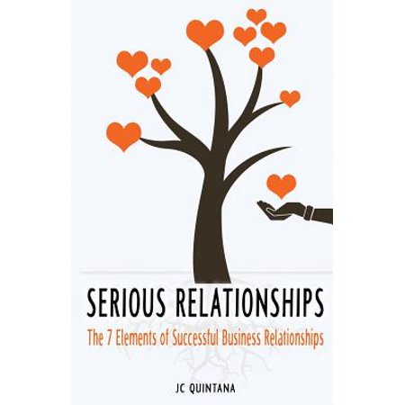 serious relationships the 7 elements of successful business relationships
