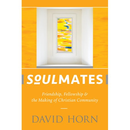 soulmates friendship fellowship and the making of christian community