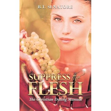 suppress the flesh the christian dating manual
