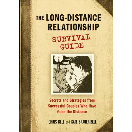 the long distance relationship survival guide secrets and strategies from successful couples who h