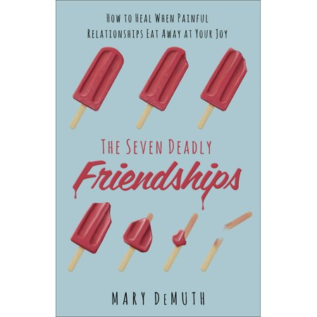 the seven deadly friendships how to heal when painful relationships eat away at your joy