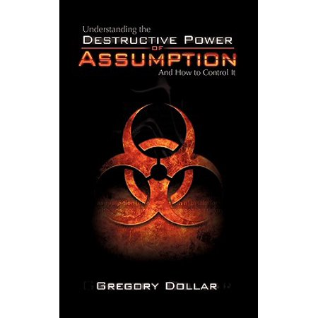 understanding the destructive power of assumption and how to control it