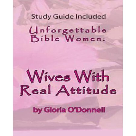 unforgettable bible women wives with real attitude