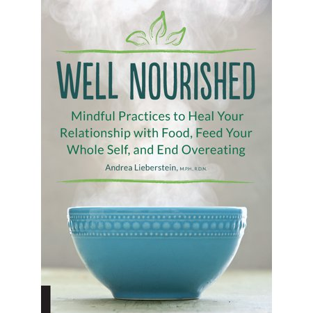 well nourished mindful practices to heal your relationship with food feed your whole self and en