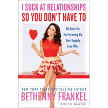 1561117049 251 i suck at relationships so you dont have to 10 rules for not screwing up your happily ever after