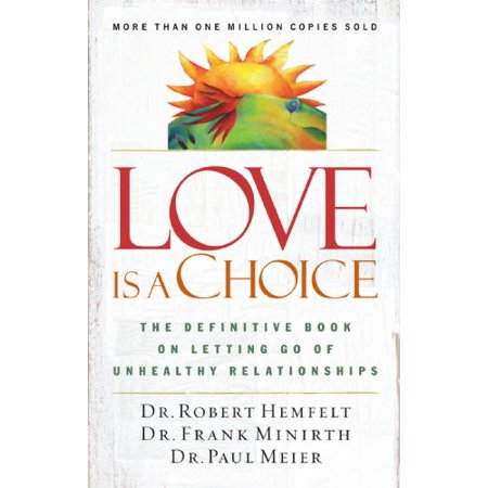 1561201405 761 love is a choice the definitive book on letting go of unhealthy relationships