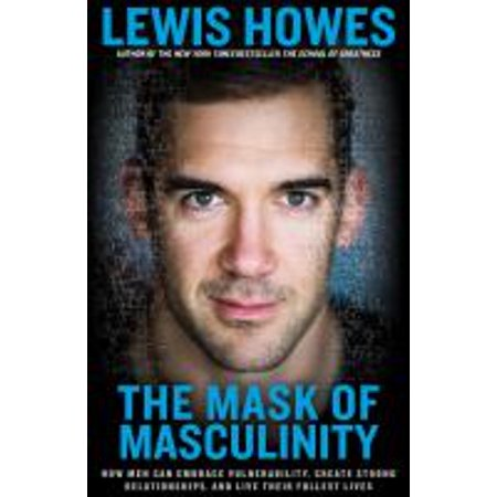 1561853107 826 the mask of masculinity how men can embrace vulnerability create strong relationships and live t