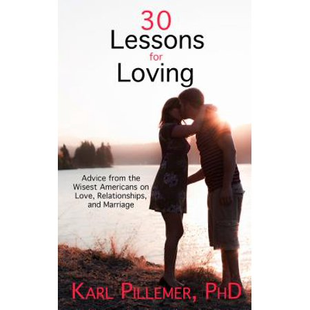 30 lessons for loving advice from the wisest americans on love relationships and marriage