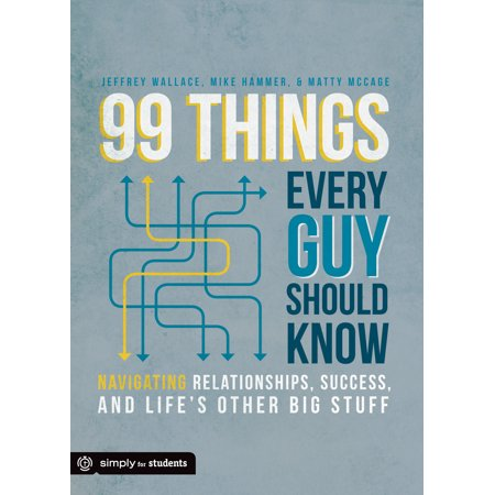 99 things every guy should know navigating relationships success and lifes other big stuff