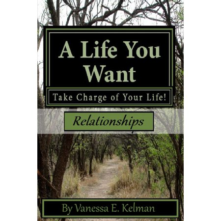 a life you want take charge of your life relationships ebook