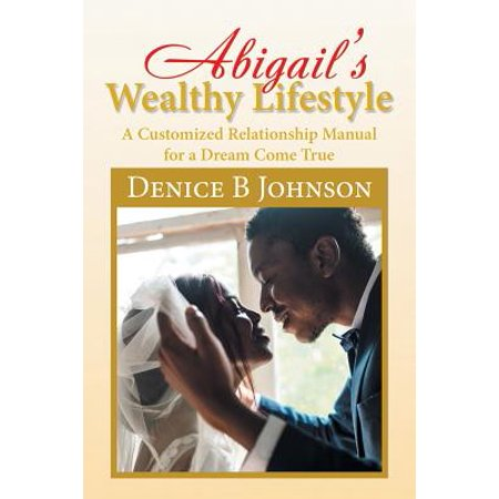 abigails wealthy lifestyle a customized relationship manual for a dream come true