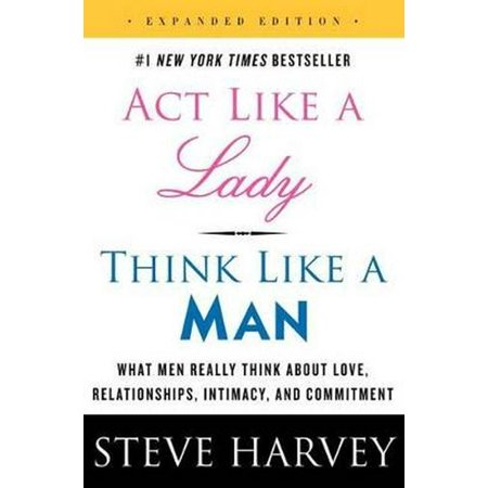 act like a lady think like a man expanded edition what men really think about love relationships