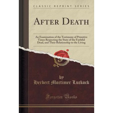 after death an examination of the testimony of primitive times respecting the state of the faithful