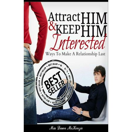 attract him keep him interested in you ways to make a relationship last ebook