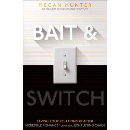 bait switch saving your relationship after incredible romance turns into exhausting chaos