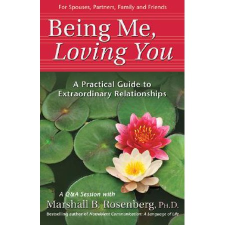 being me loving you a practical guide to extraordinary relationships